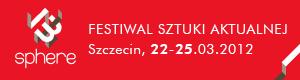 Festiwal Sztuki Aktualnej 13 SPHERE 2013